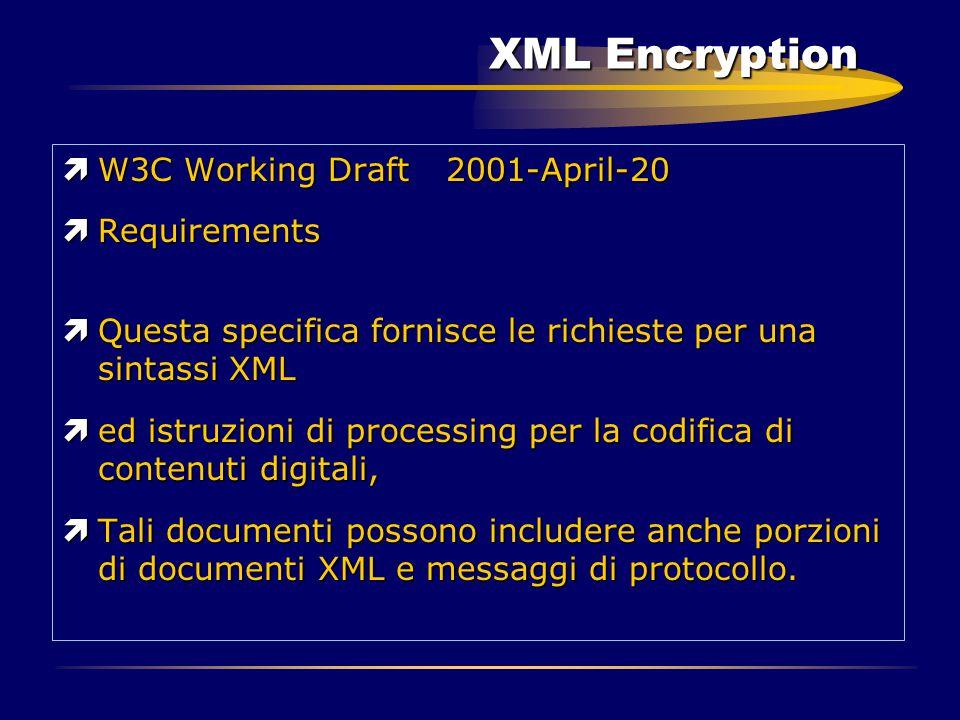 XML Encryption ìW3C Working Draft 2001-April-20 ìRequirements ìQuesta specifica fornisce le richieste per una sintassi XML ìed istruzioni di processin
