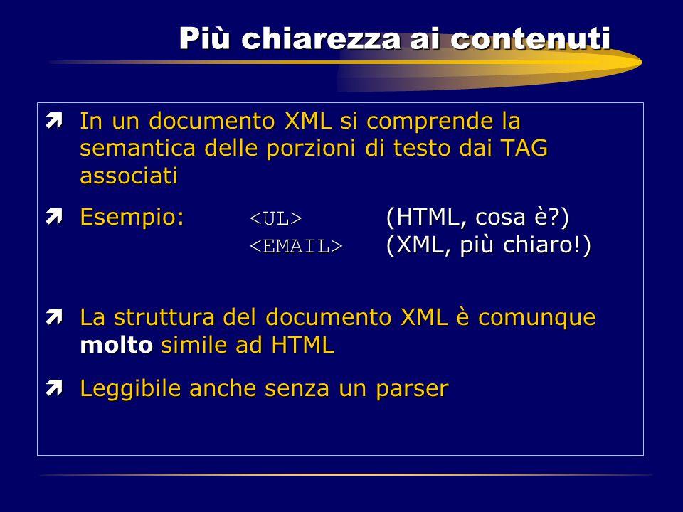 Più chiarezza ai contenuti ìIn un documento XML si comprende la semantica delle porzioni di testo dai TAG associati  Esempio: (HTML, cosa è?) (XML, p