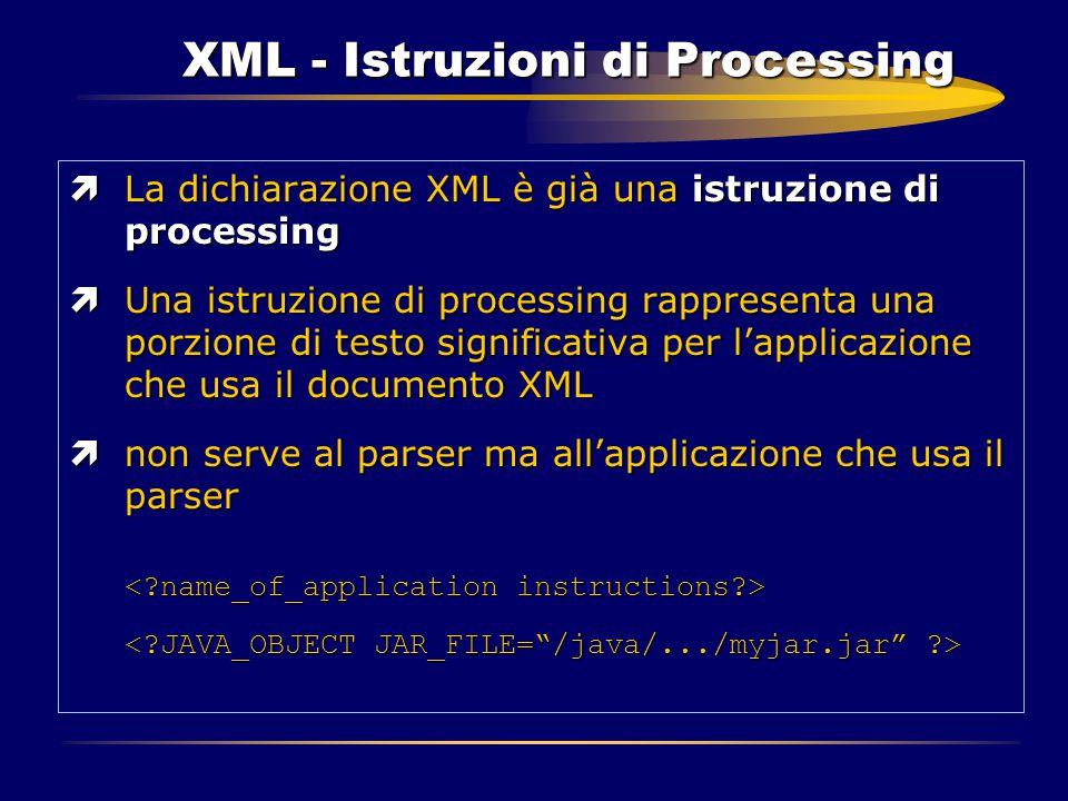 XML - Istruzioni di Processing ìLa dichiarazione XML è già una istruzione di processing ìUna istruzione di processing rappresenta una porzione di test