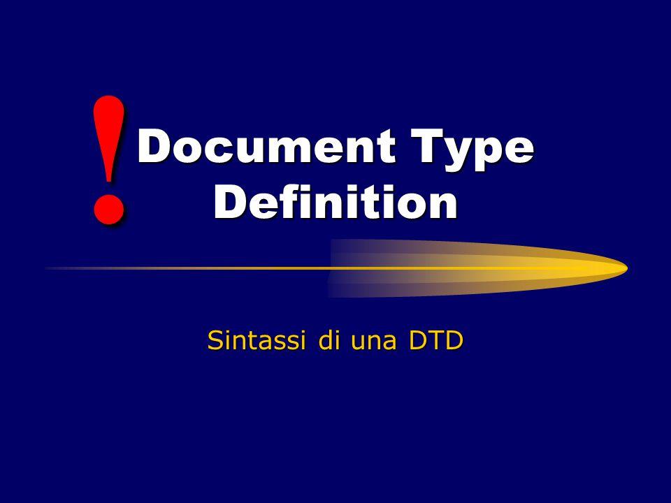 Document Type Definition Sintassi di una DTD !