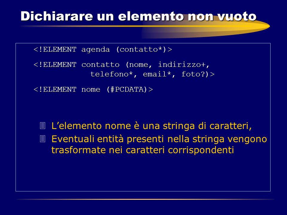 Dichiarare un elemento non vuoto 3L'elemento nome è una stringa di caratteri, 3Eventuali entità presenti nella stringa vengono trasformate nei caratte