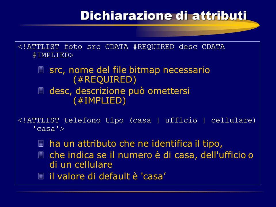 Dichiarazione di attributi 3src, nome del file bitmap necessario (#REQUIRED) 3desc, descrizione può omettersi (#IMPLIED) 3ha un attributo che ne ident