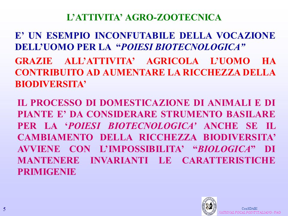 BIOTECNOLOGIA E SUO USO (BIOTECNICA INNOVATIVA) INTERFERISCONO DIRETTAMENTE E INDIRETTAMENTE CON LA COMPLESSITA' DEL BIOS , MODIFICANDOLO FENOTIPICAMENTE E GENETICAMENTE ConSDABI NATIONAL FOCAL POINT ITALIANO - FAO 6