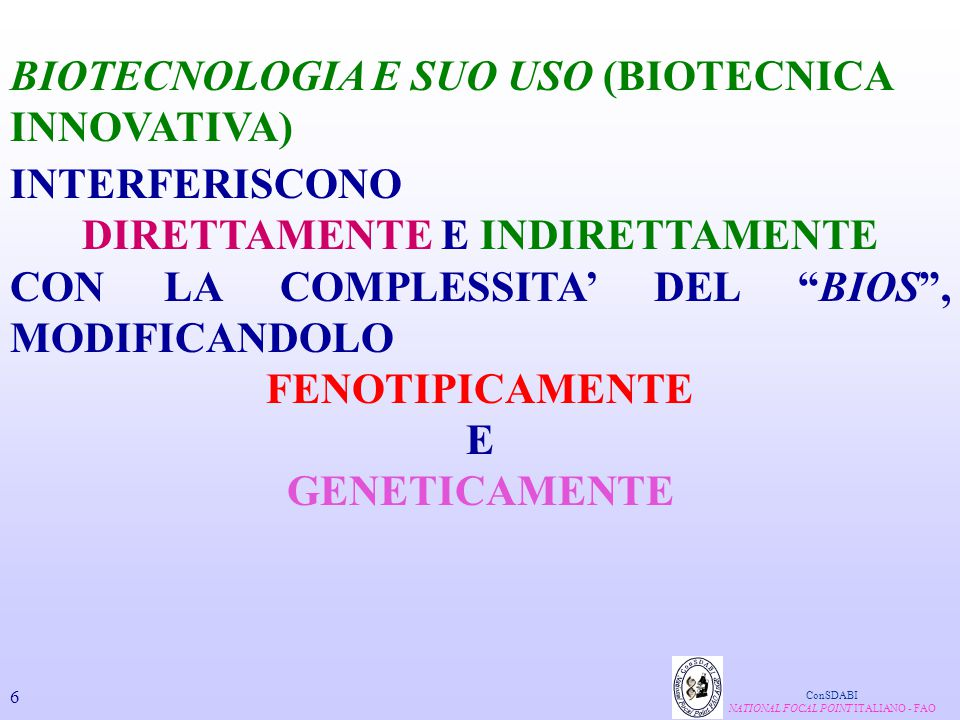QUALUNQUE ESSERE VIVENTE, IN CHIAVE CIBERNETICA, PUO' ESSERE DEFINITO UN VERO E PROPRIO SISTEMA BIOLOGICO APERTO DINAMICO VINCOLATO NEGHENTROPICO ESSO E' IL RISULTATO DELLE COMPLESSE MODALITA' DI TRATTAMENTO DI TUTTE LE INFORMAZIONI INTERNE ED ESTERNE, QUINDI E' UN INDIVIDUO EPIGENETICO CARATTERIZZATO DA UNA GRANDE VARIABILITA' DELLA SUA CAPACITA' AL COSTRUTTIVISMO ConSDABI NATIONAL FOCAL POINT ITALIANO - FAO 7