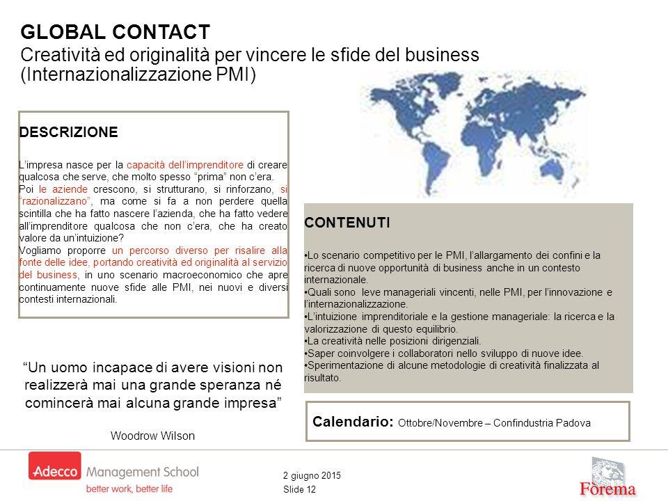 2 giugno 2015 Slide 12 GLOBAL CONTACT Creatività ed originalità per vincere le sfide del business (Internazionalizzazione PMI) Sviluppo energia person