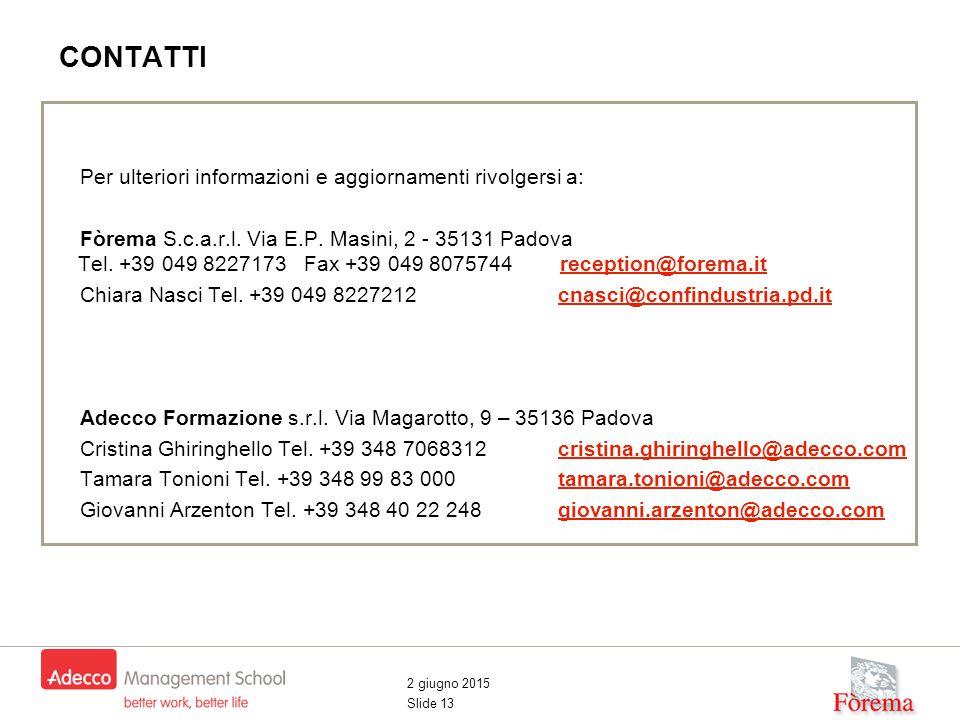 2 giugno 2015 Slide 13 CONTATTI Per ulteriori informazioni e aggiornamenti rivolgersi a: Fòrema S.c.a.r.l. Via E.P. Masini, 2 - 35131 Padova Tel. +39