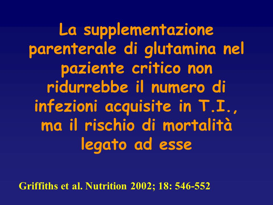 La supplementazione parenterale di glutamina nel paziente critico non ridurrebbe il numero di infezioni acquisite in T.I., ma il rischio di mortalità