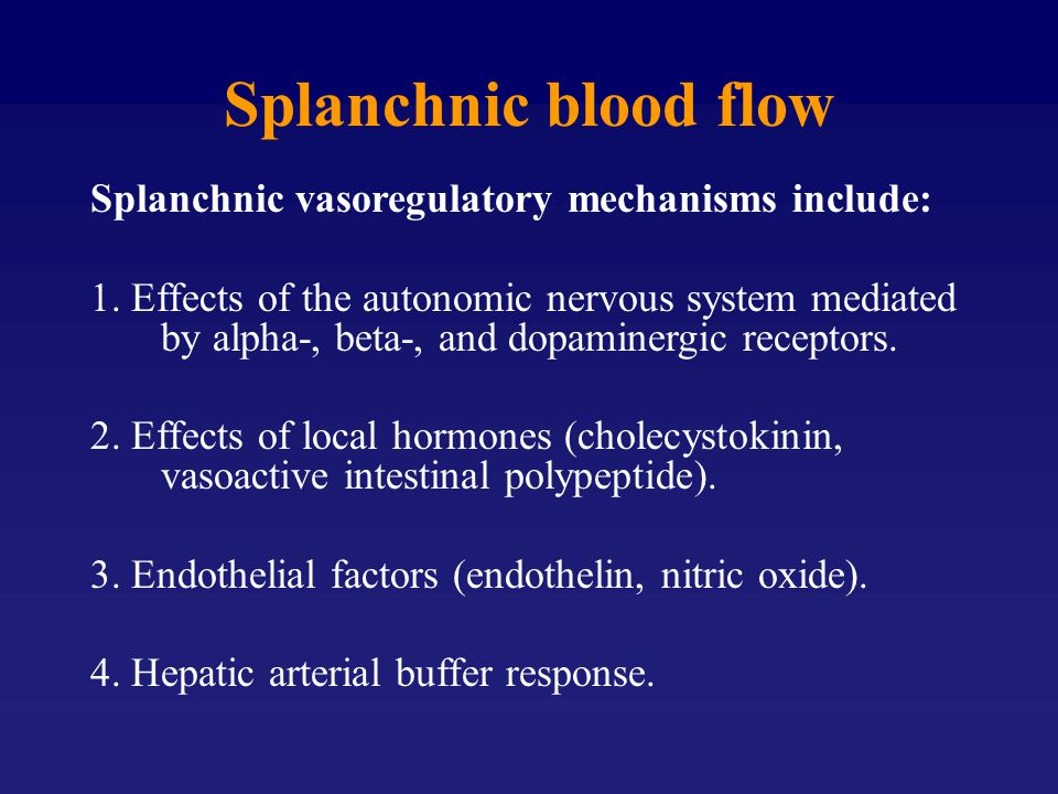 Splanchnic blood flow Effects of vasoactive drugs: Dobutamine and Dopexamine can improve splanchnic perfusion and gastric intramucosal Ph during sepsis.