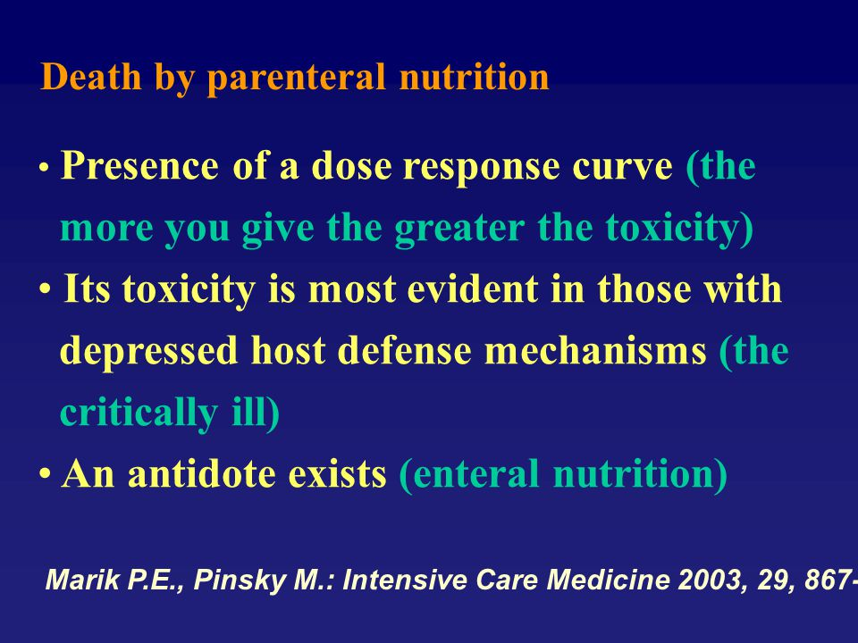 Death by parenteral nutrition Presence of a dose response curve (the more you give the greater the toxicity) Its toxicity is most evident in those wit