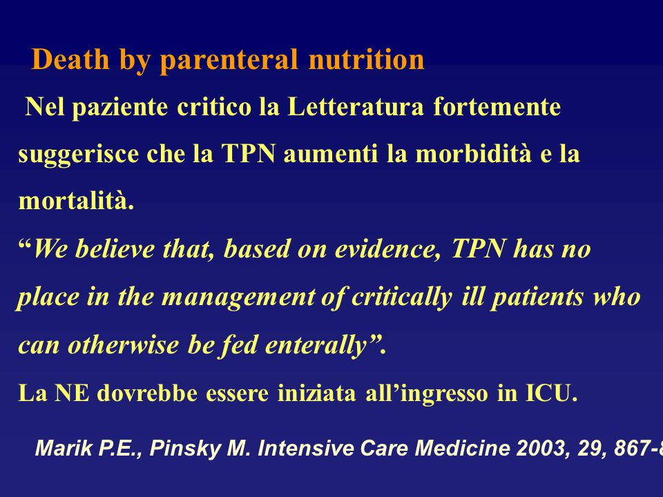 """Death by parenteral nutrition Nel paziente critico la Letteratura fortemente suggerisce che la TPN aumenti la morbidità e la mortalità. """"We believe th"""