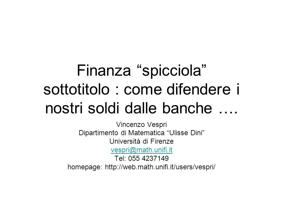 """Finanza """"spicciola"""" sottotitolo : come difendere i nostri soldi dalle banche …. Vincenzo Vespri Dipartimento di Matematica """"Ulisse Dini"""" Università di"""