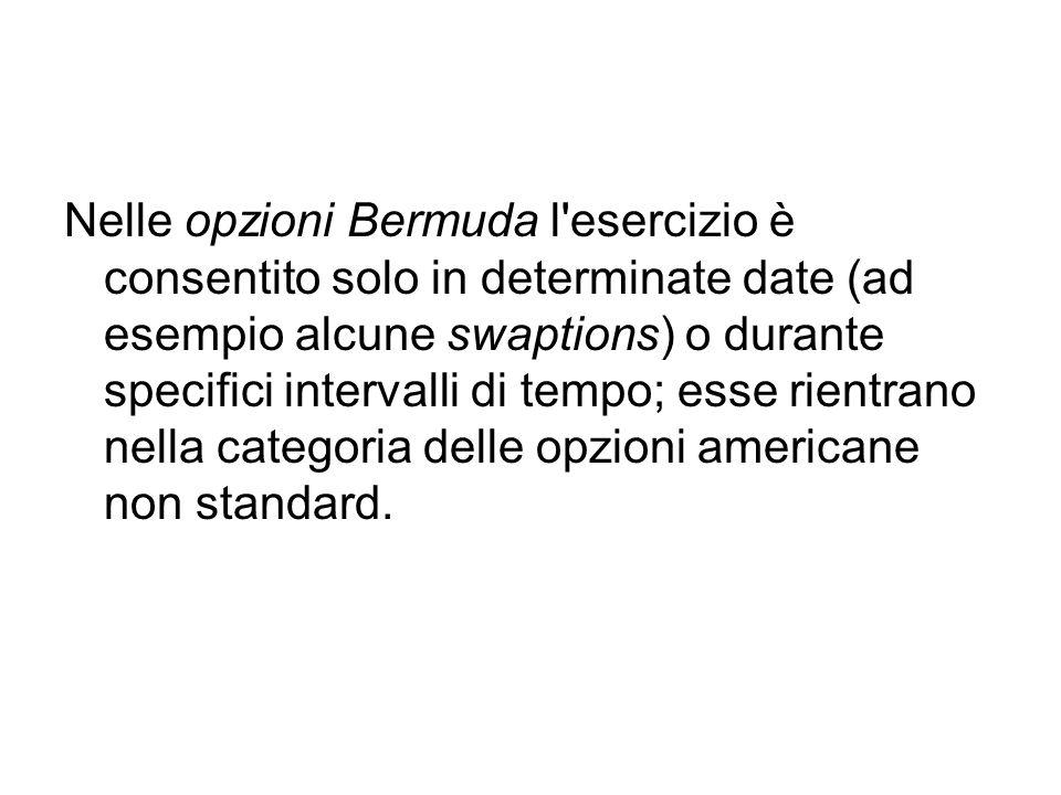 Nelle opzioni Bermuda l'esercizio è consentito solo in determinate date (ad esempio alcune swaptions) o durante specifici intervalli di tempo; esse ri