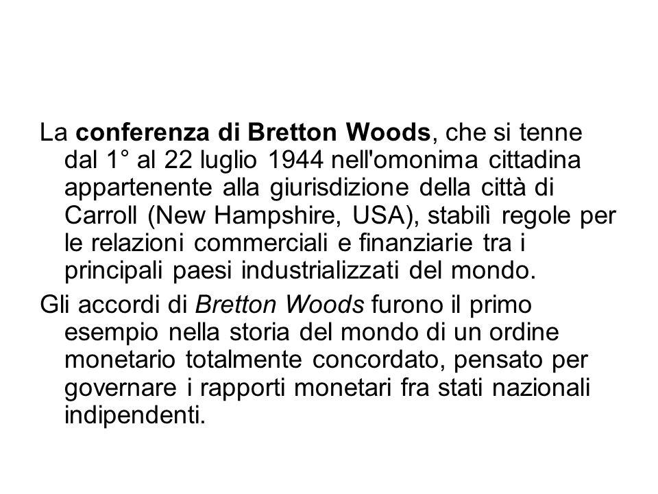 La conferenza di Bretton Woods, che si tenne dal 1° al 22 luglio 1944 nell'omonima cittadina appartenente alla giurisdizione della città di Carroll (N