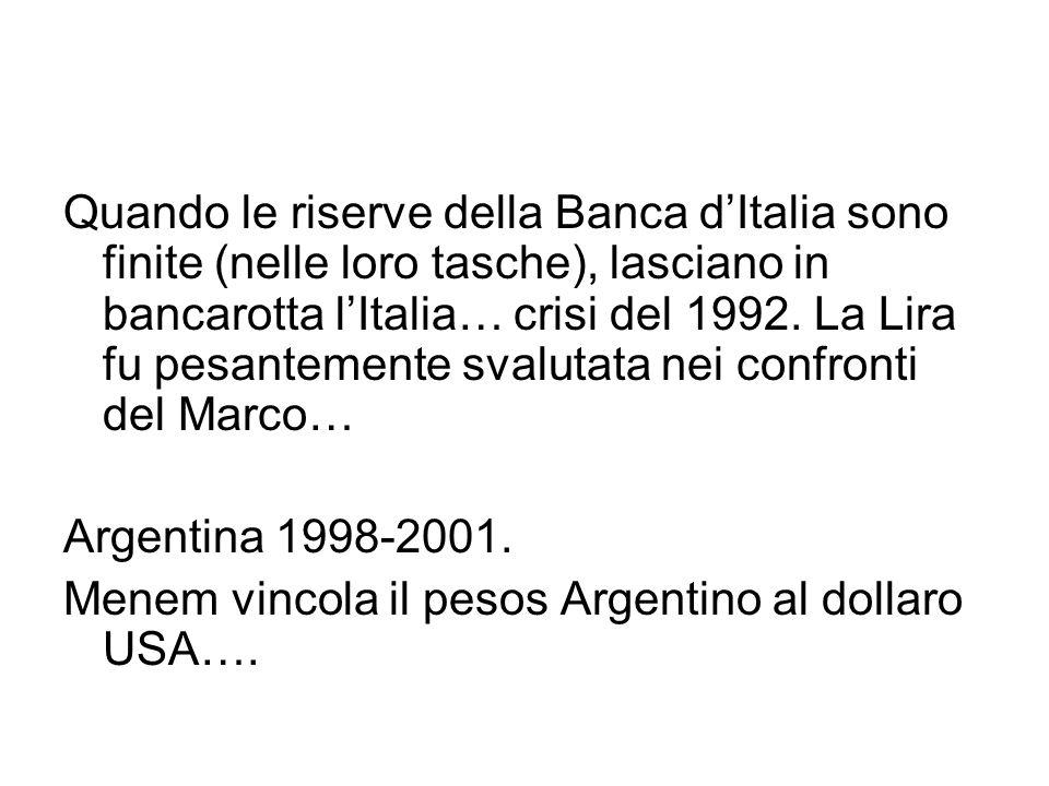 Quando le riserve della Banca d'Italia sono finite (nelle loro tasche), lasciano in bancarotta l'Italia… crisi del 1992. La Lira fu pesantemente svalu