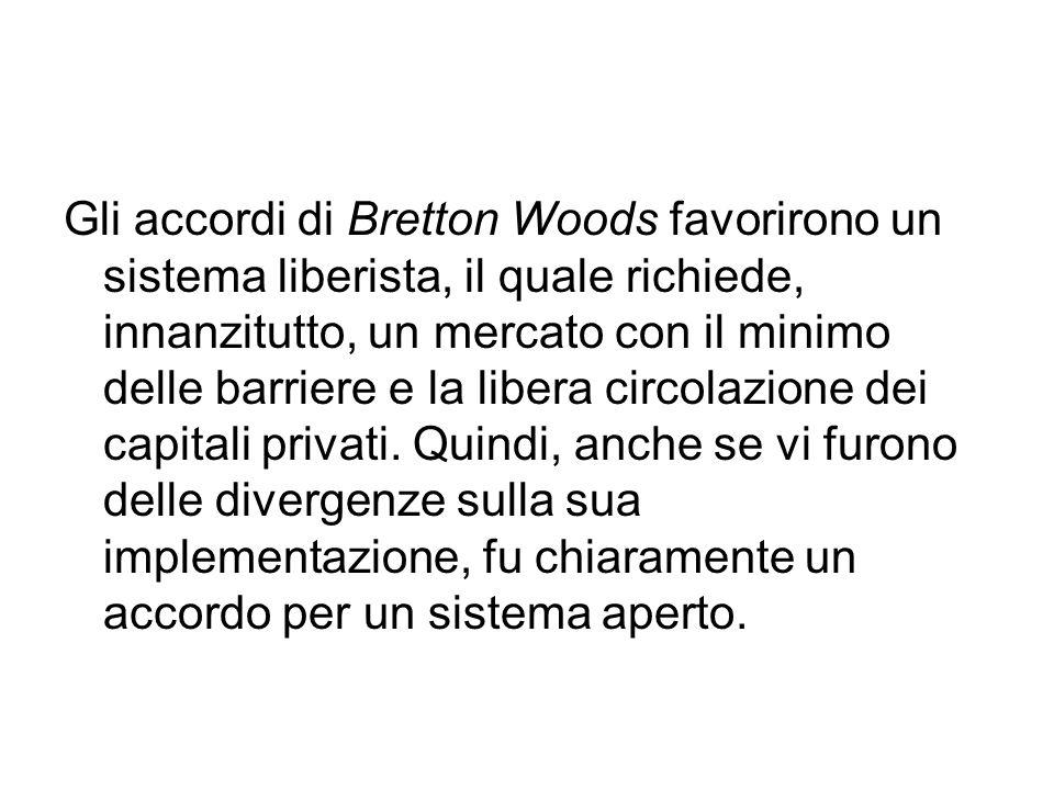 Gli accordi di Bretton Woods favorirono un sistema liberista, il quale richiede, innanzitutto, un mercato con il minimo delle barriere e la libera cir