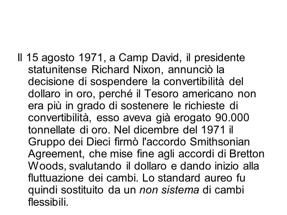 Il 15 agosto 1971, a Camp David, il presidente statunitense Richard Nixon, annunciò la decisione di sospendere la convertibilità del dollaro in oro, p