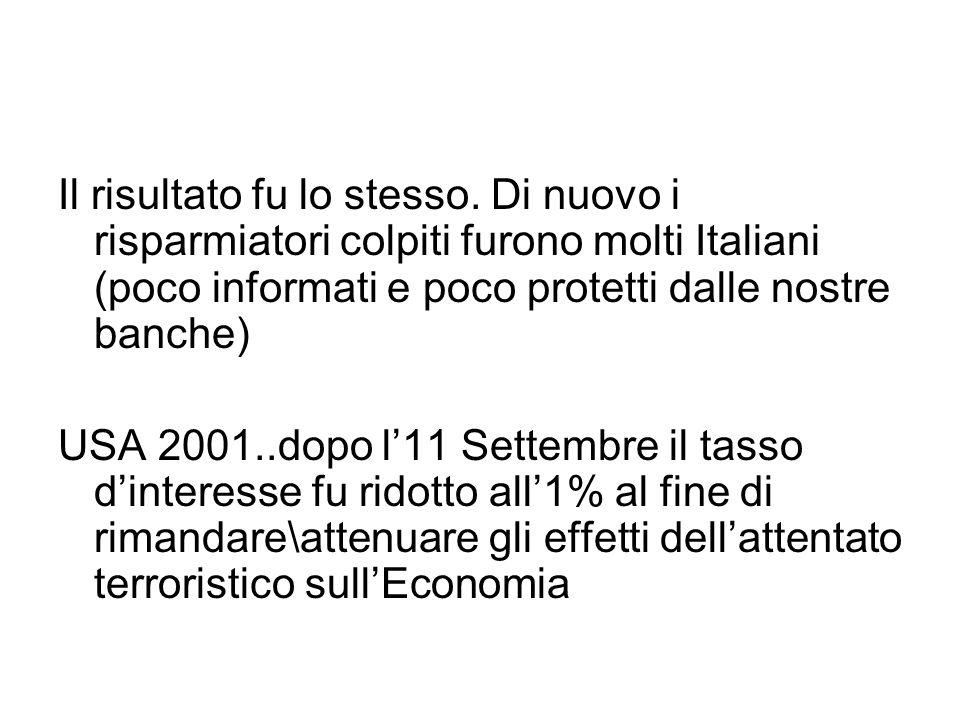 Il risultato fu lo stesso. Di nuovo i risparmiatori colpiti furono molti Italiani (poco informati e poco protetti dalle nostre banche) USA 2001..dopo