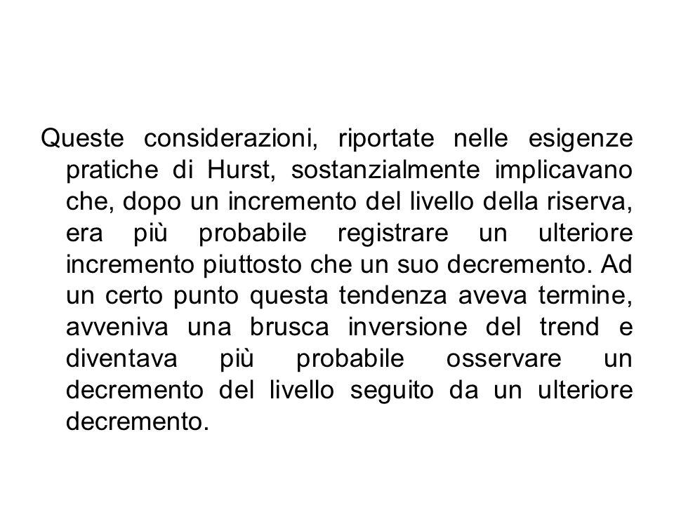 Queste considerazioni, riportate nelle esigenze pratiche di Hurst, sostanzialmente implicavano che, dopo un incremento del livello della riserva, era