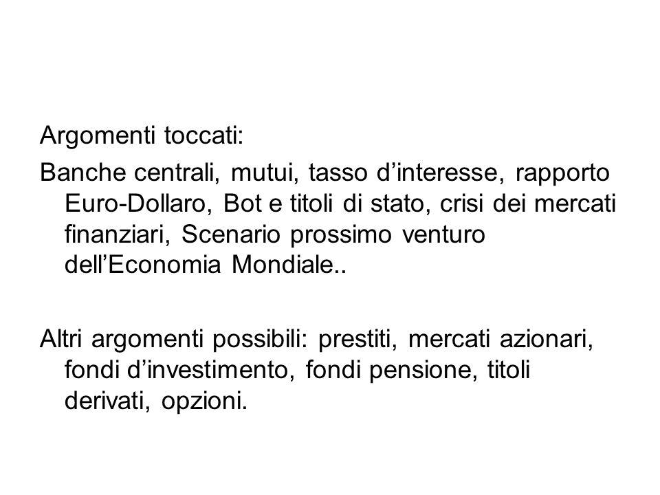 Argomenti toccati: Banche centrali, mutui, tasso d'interesse, rapporto Euro-Dollaro, Bot e titoli di stato, crisi dei mercati finanziari, Scenario pro