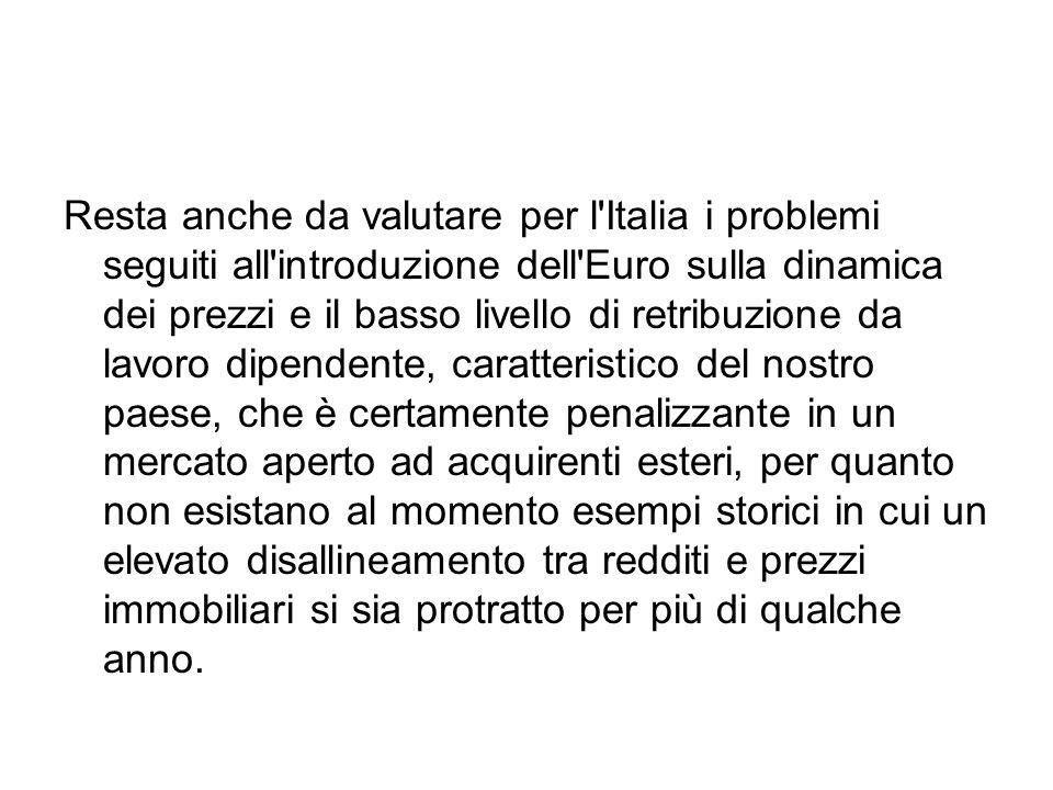 Resta anche da valutare per l'Italia i problemi seguiti all'introduzione dell'Euro sulla dinamica dei prezzi e il basso livello di retribuzione da lav