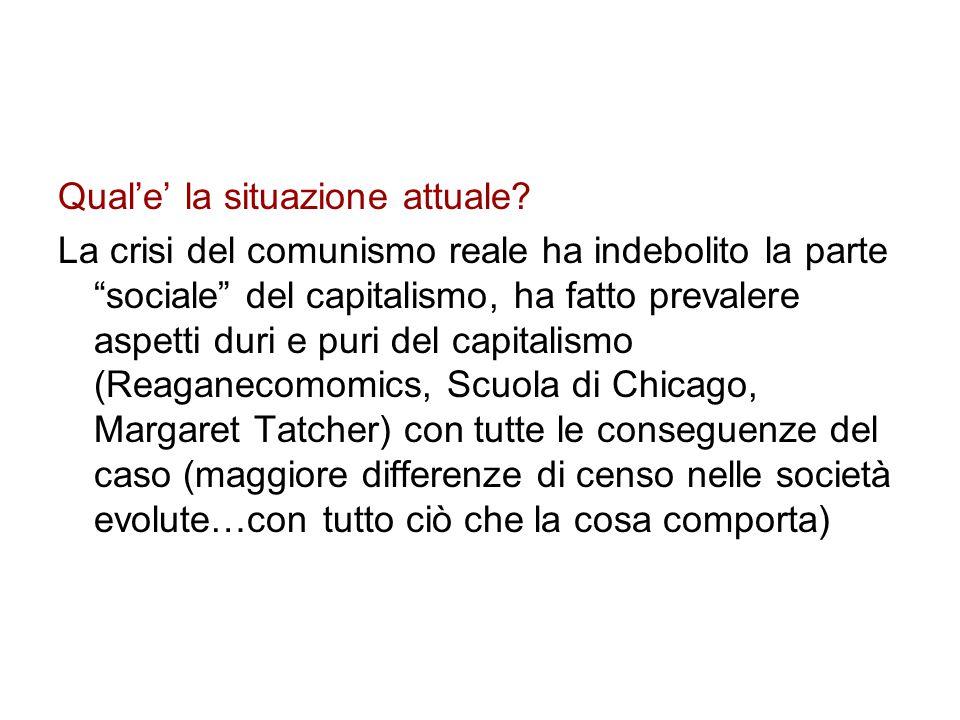 """Qual'e' la situazione attuale? La crisi del comunismo reale ha indebolito la parte """"sociale"""" del capitalismo, ha fatto prevalere aspetti duri e puri d"""
