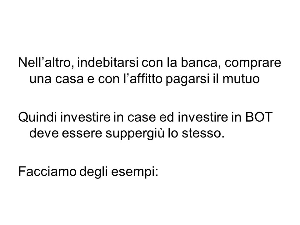 Se il tasso d'interesse fosse del 10% una casa che vale 120.000 Euro dovrebbe essere affittata a 1000 Euro al mese.