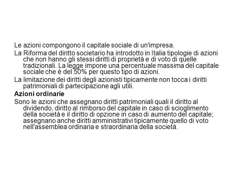 Le azioni compongono il capitale sociale di un'impresa. La Riforma del diritto societario ha introdotto in Italia tipologie di azioni che non hanno gl