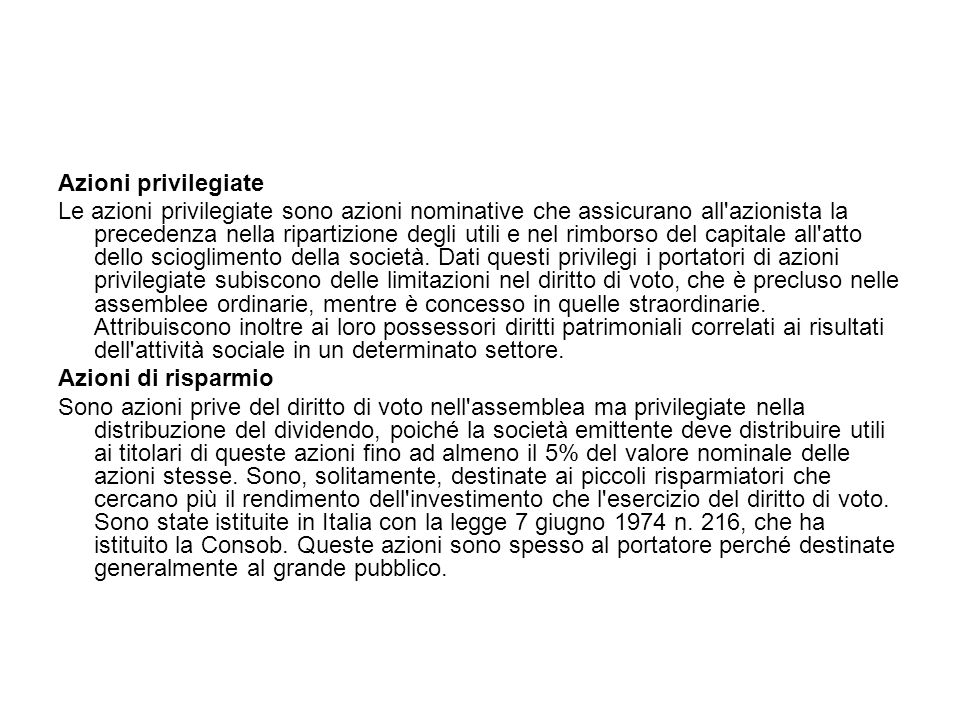 Azioni privilegiate Le azioni privilegiate sono azioni nominative che assicurano all'azionista la precedenza nella ripartizione degli utili e nel rimb