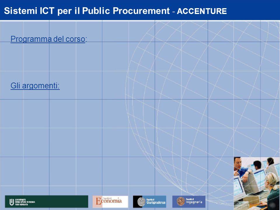 Sistemi ICT per il Public Procurement - ACCENTURE Programma del corso: Gli argomenti: