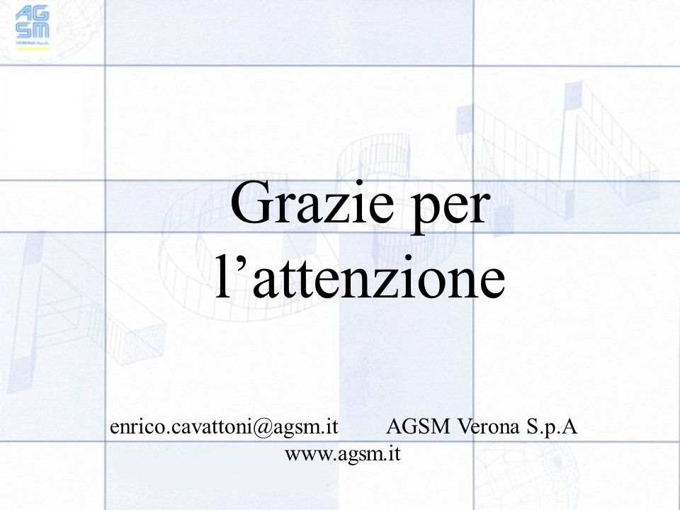 Grazie per l'attenzione enrico.cavattoni@agsm.it AGSM Verona S.p.A www.agsm.it