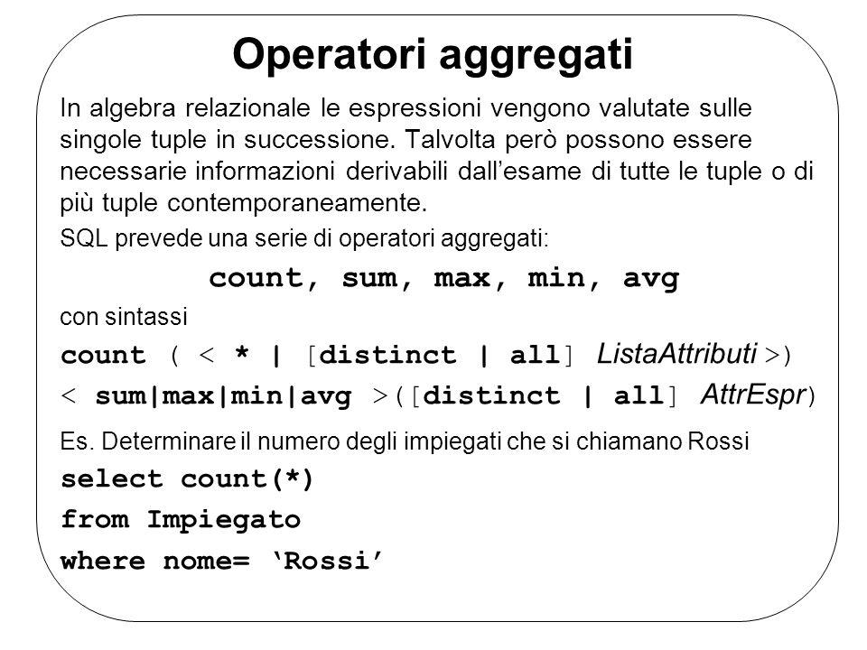 Operatori aggregati In algebra relazionale le espressioni vengono valutate sulle singole tuple in successione.