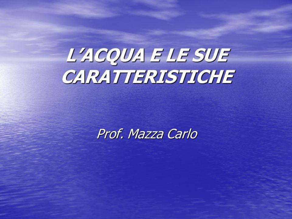 L'ACQUA E LE SUE CARATTERISTICHE Prof. Mazza Carlo