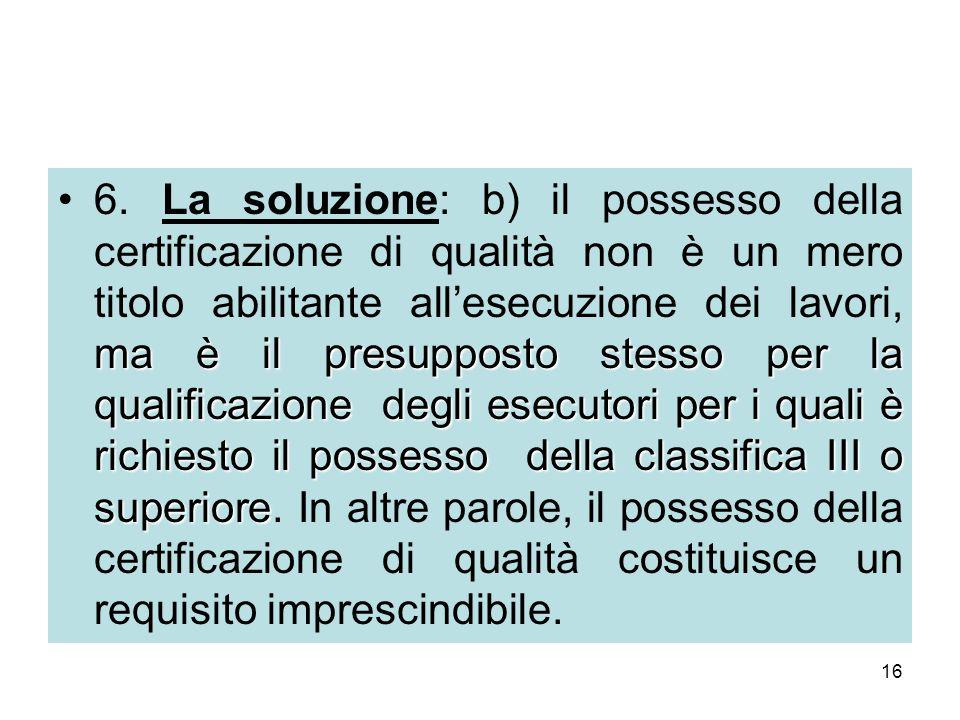 16 ma è il presupposto stesso per la qualificazione degli esecutori per i quali è richiesto il possesso della classifica III o superiore6.
