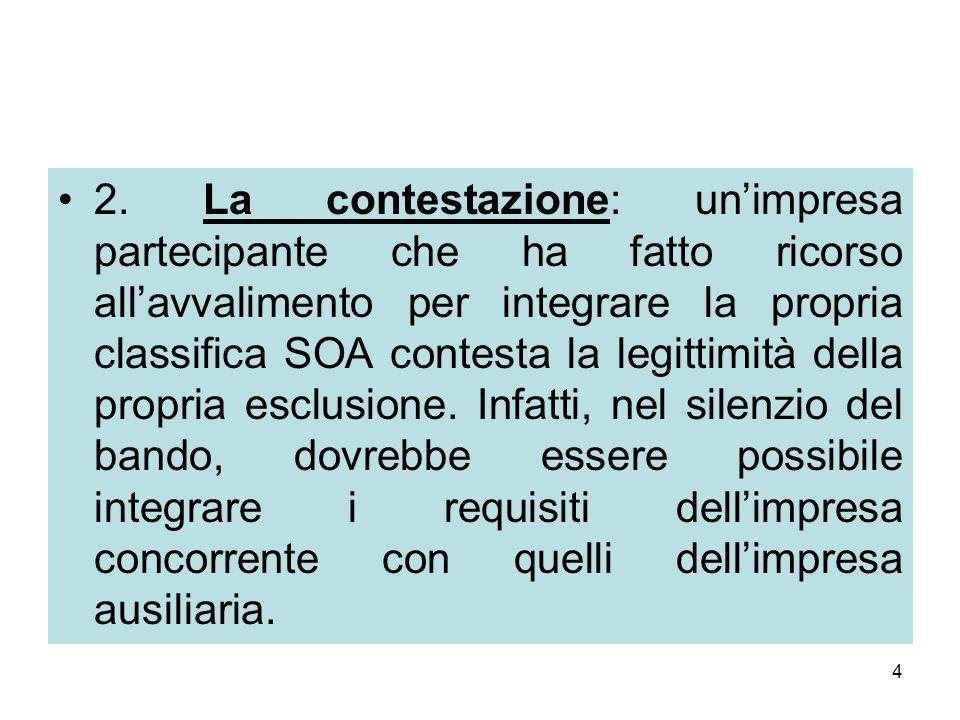4 2. La contestazione: un'impresa partecipante che ha fatto ricorso all'avvalimento per integrare la propria classifica SOA contesta la legittimità de
