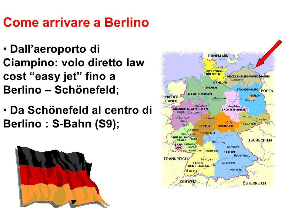 Come arrivare a Berlino Dall'aeroporto di Ciampino: volo diretto law cost easy jet fino a Berlino – Schönefeld; Da Schönefeld al centro di Berlino : S-Bahn (S9);
