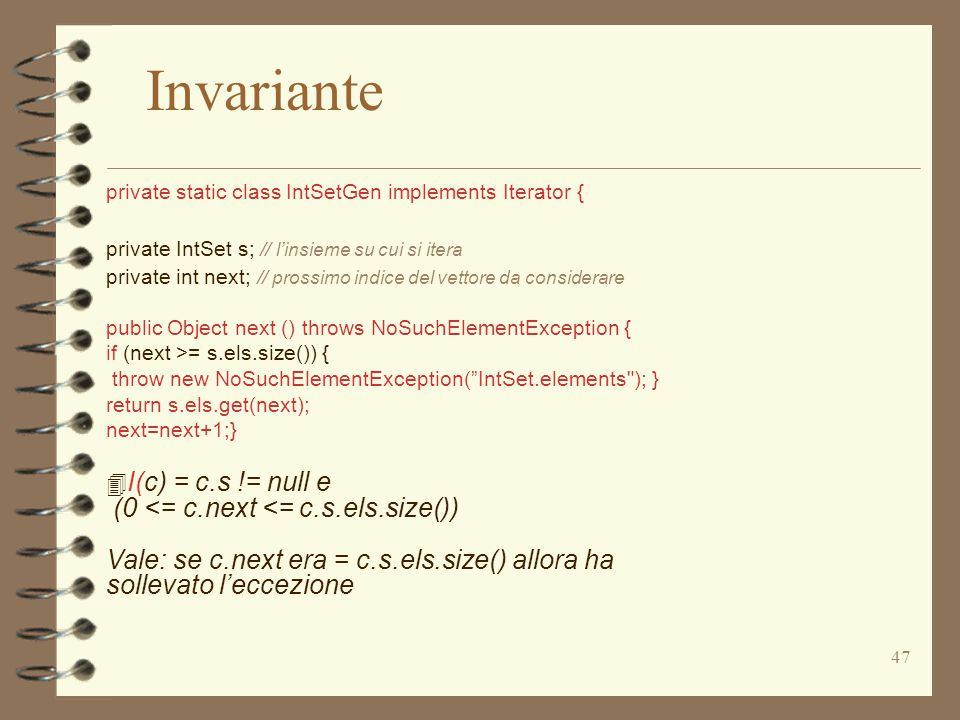 47 private static class IntSetGen implements Iterator { private IntSet s; // l'insieme su cui si itera private int next; // prossimo indice del vettor