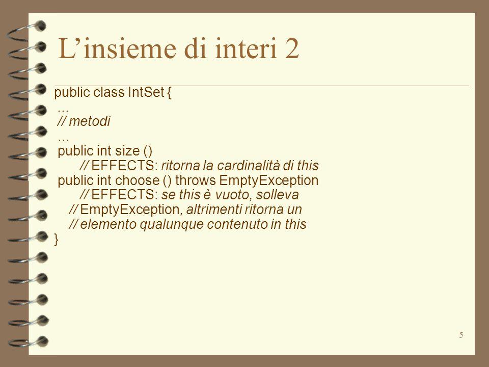 46 private static class IntSetGen implements Iterator { private IntSet s; // l'insieme su cui si itera private int next; // prossimo indice del vettore da considerare IntSetGen (IntSet it) { // REQUIRES: it != null s = it; next=0; } public boolean hasNext () {if (next > = s.els.size()) {return false;} else {return true;}} 4 I(c) = c.s != null e (0 <= c.next <= c.s.els.size()) Invariante