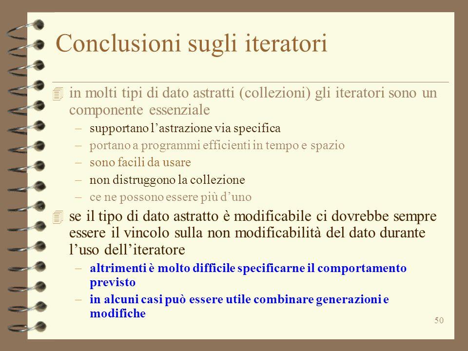 50 Conclusioni sugli iteratori 4 in molti tipi di dato astratti (collezioni) gli iteratori sono un componente essenziale –supportano l'astrazione via