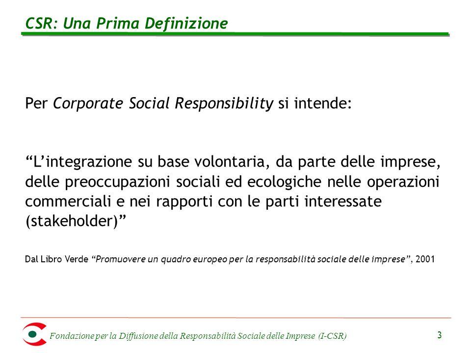 Fondazione per la Diffusione della Responsabilità Sociale delle Imprese (I-CSR) 3 CSR: Una Prima Definizione Per Corporate Social Responsibility si in