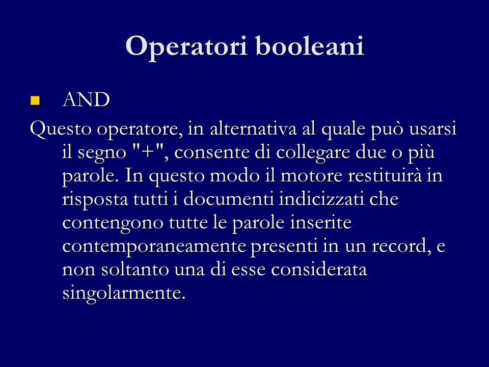 Operatori booleani AND AND Questo operatore, in alternativa al quale può usarsi il segno + , consente di collegare due o più parole.
