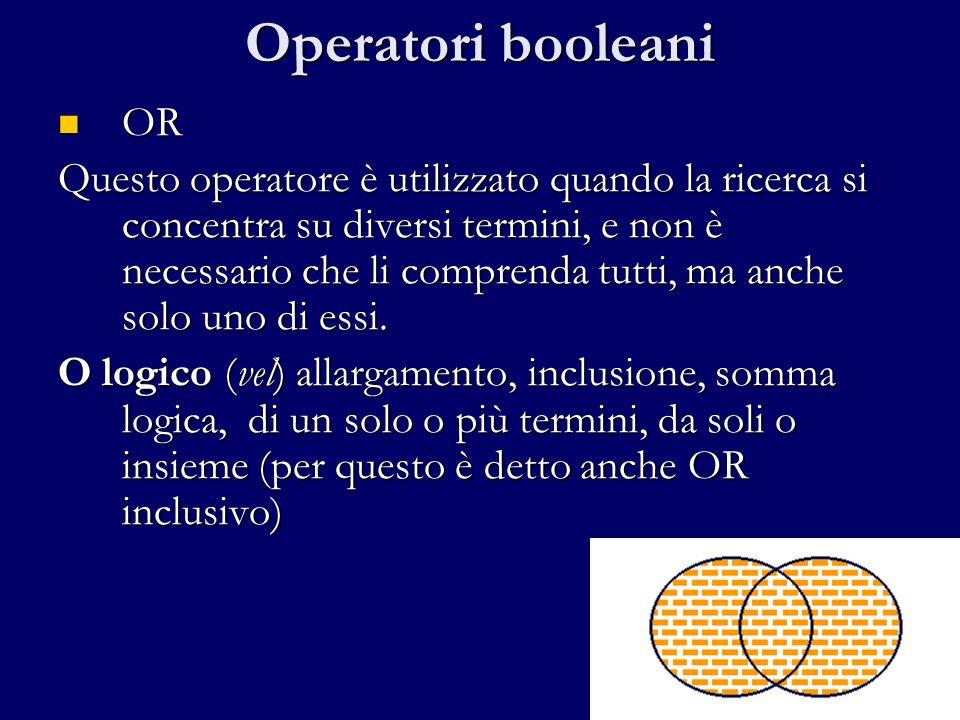 Operatori booleani OR OR Questo operatore è utilizzato quando la ricerca si concentra su diversi termini, e non è necessario che li comprenda tutti, ma anche solo uno di essi.