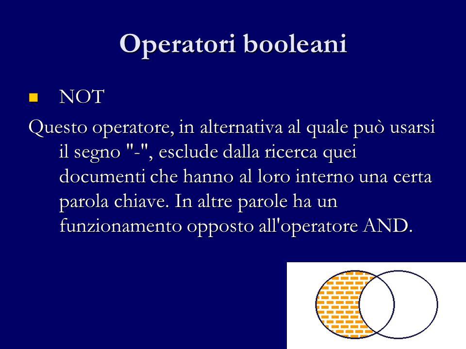 Operatori booleani NOT NOT Questo operatore, in alternativa al quale può usarsi il segno - , esclude dalla ricerca quei documenti che hanno al loro interno una certa parola chiave.