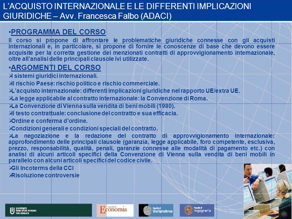 L'ACQUISTO INTERNAZIONALE E LE DIFFERENTI IMPLICAZIONI GIURIDICHE – Avv. Francesca Falbo (ADACI) PROGRAMMA DEL CORSO Il corso si propone di affrontare