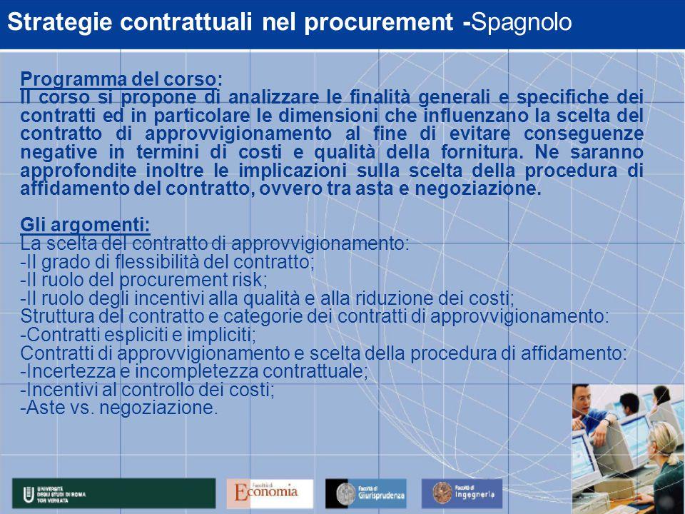 Strategie contrattuali nel procurement -Spagnolo Programma del corso: Il corso si propone di analizzare le finalità generali e specifiche dei contratt