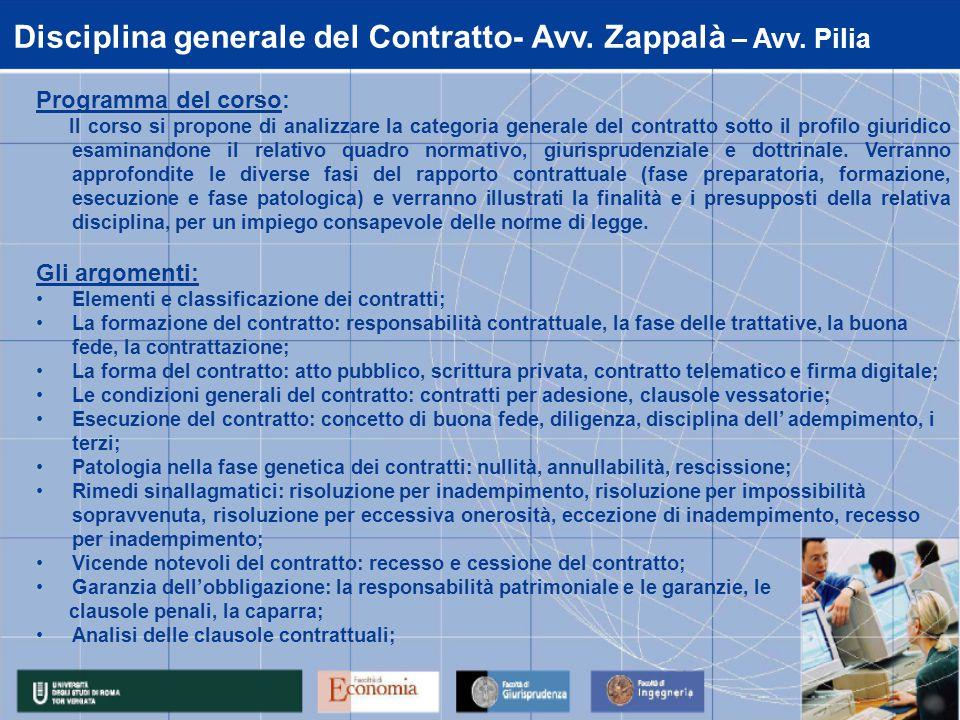 Disciplina generale del Contratto- Avv. Zappalà – Avv. Pilia Programma del corso: Il corso si propone di analizzare la categoria generale del contratt