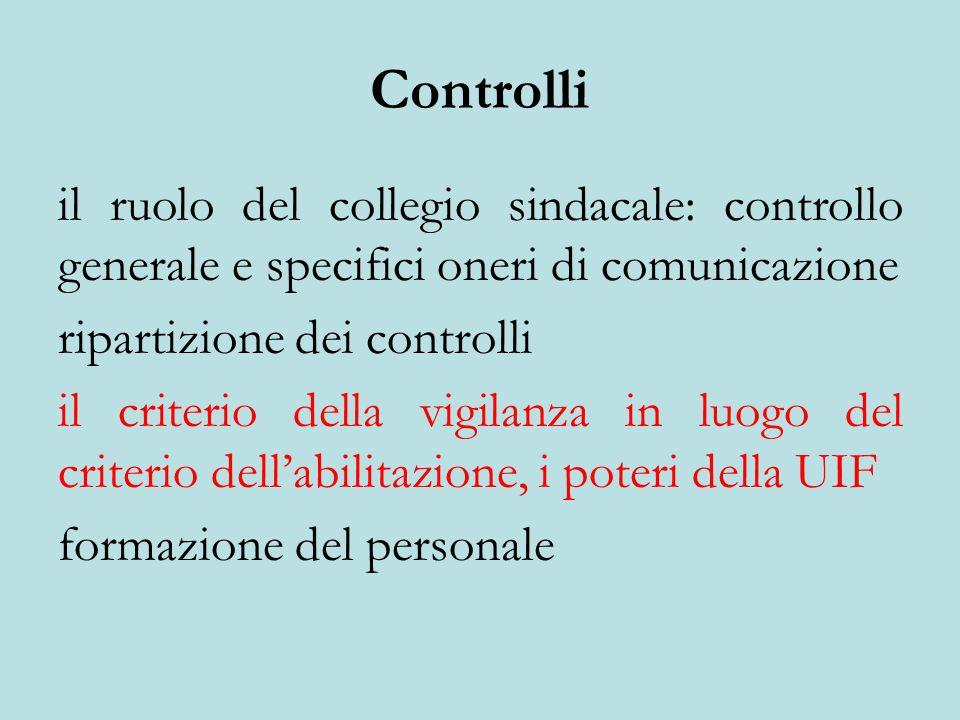 Controlli il ruolo del collegio sindacale: controllo generale e specifici oneri di comunicazione ripartizione dei controlli il criterio della vigilanza in luogo del criterio dell'abilitazione, i poteri della UIF formazione del personale