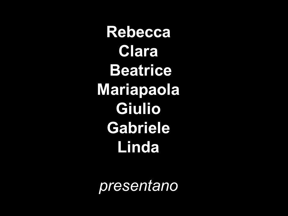 Rebecca Clara Beatrice Mariapaola Giulio Gabriele Linda presentano