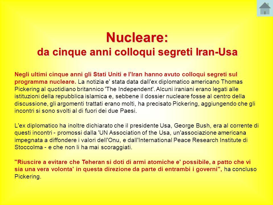 Nucleare: da cinque anni colloqui segreti Iran-Usa Negli ultimi cinque anni gli Stati Uniti e l Iran hanno avuto colloqui segreti sul programma nucleare.