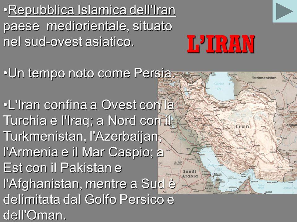 L'IRAN Repubblica Islamica dell Iran paese mediorientale, situato nel sud-ovest asiatico.Repubblica Islamica dell Iran paese mediorientale, situato nel sud-ovest asiatico.