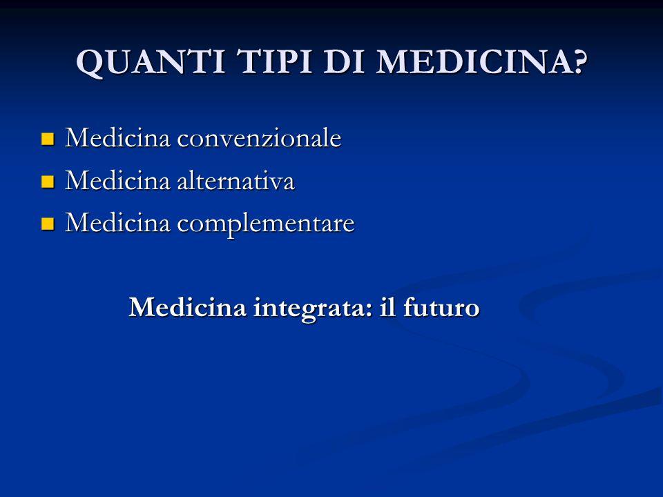 Medicina convenzionale Medicina convenzionale Medicina alternativa Medicina alternativa Medicina complementare Medicina complementare Medicina integrata: il futuro Medicina integrata: il futuro QUANTI TIPI DI MEDICINA?